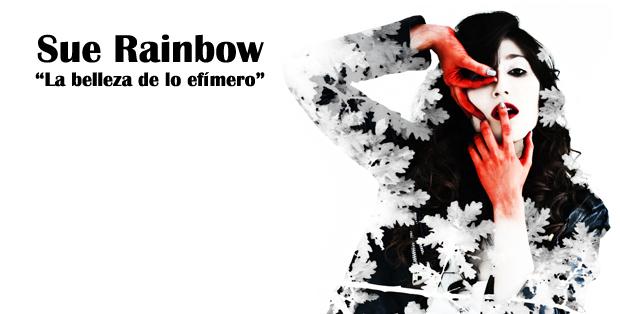 Sue Rainbow, la belleza de lo efímero